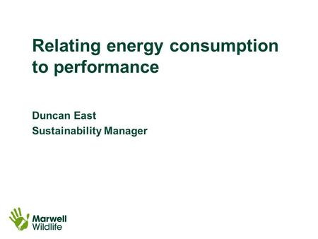 Relating energy consumption to performance Duncan East Sustainability Manager.