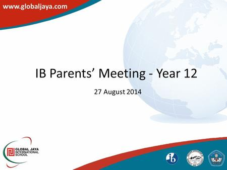 IB Parents' Meeting - Year 12 27 August 2014. AGENDA 1) WELCOME & ESSENTIAL CONTACTS 2) IB DIPLOMA RESULTS Q & A on sections 1 & 2 3) STRATEGIES for SUCCESS.