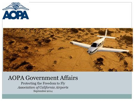AOPA Government Affairs Protecting the Freedom to Fly Association of California Airports September 2014.