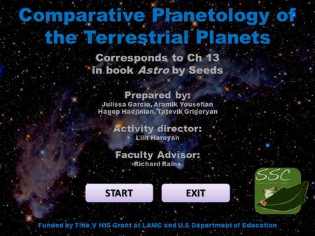Comparative Planetology of the Terrestrial Planets START EXIT Funded by Title V HIS Grant at LAMC and U.S Department of Education Corresponds to Ch 13.