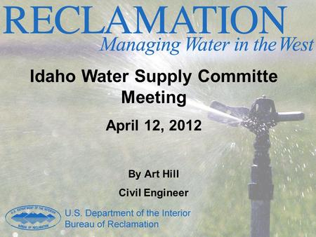 Idaho Water Supply Committe Meeting April 12, 2012 By Art Hill Civil Engineer.