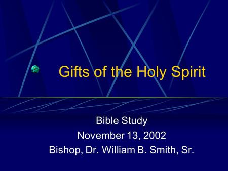 Gifts of the Holy Spirit Bible Study November 13, 2002 Bishop, Dr. William B. Smith, Sr.