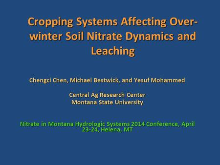 Cropping Systems Affecting Over- winter Soil Nitrate Dynamics and Leaching Chengci Chen, Michael Bestwick, and Yesuf Mohammed Central Ag Research Center.