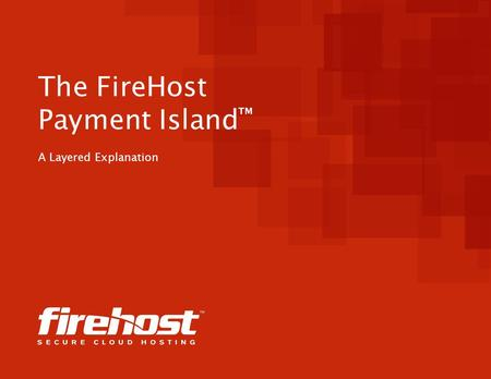 The FireHost Payment Island ™ A Layered Explanation.