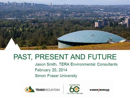 PAST, PRESENT AND FUTURE Jason Smith, TERA Environmental Consultants February 20, 2014 Simon Fraser University.