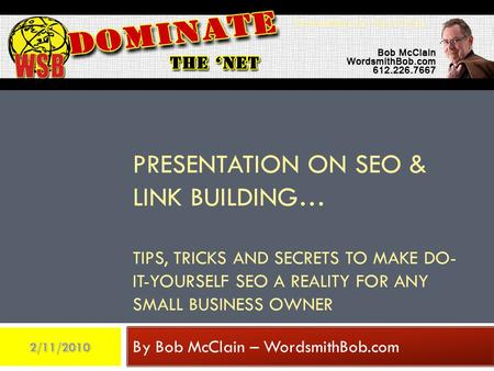 PRESENTATION ON SEO & LINK BUILDING… TIPS, TRICKS AND SECRETS TO MAKE DO- IT-YOURSELF SEO A REALITY FOR ANY SMALL BUSINESS OWNER By Bob McClain – WordsmithBob.com.