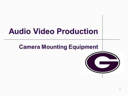 1 Audio Video Production Camera Mounting Equipment.