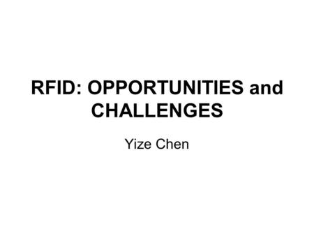 RFID: OPPORTUNITIES and CHALLENGES Yize Chen. History In 1969, Mario Cardullo presented a RFID business plan to investors. The application areas include: