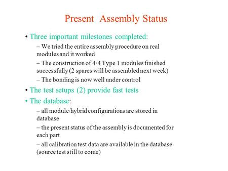 Present Assembly Status Three important milestones completed: – We tried the entire assembly procedure on real modules and it worked – The construction.