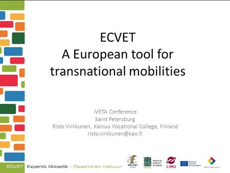 ECVET A European tool for transnational mobilities IVETA Conference Saint Petersburg Risto Virkkunen, Kainuu Vocational College, Finland