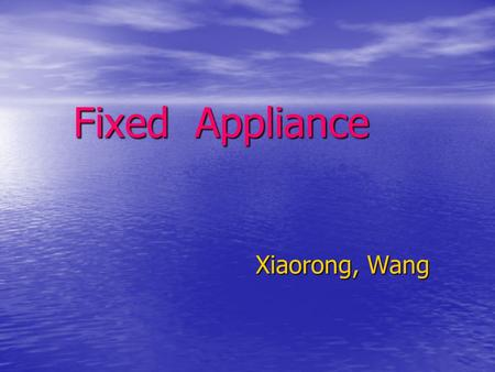 Fixed Appliance Xiaorong, Wang Xiaorong, Wang. A. The development of fixed appliance Definition : Commonly refers to orthodontic brackets which are attached.