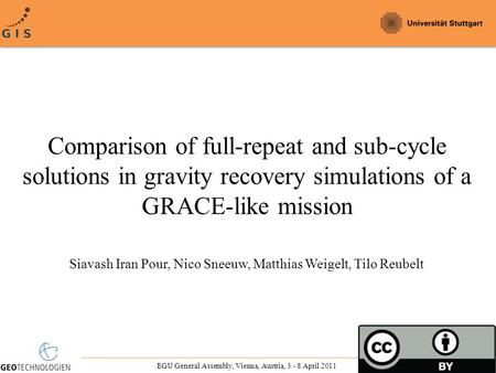 Comparison of full-repeat and sub-cycle solutions in gravity recovery simulations of a GRACE-like mission Siavash Iran Pour, Nico Sneeuw, Matthias Weigelt,
