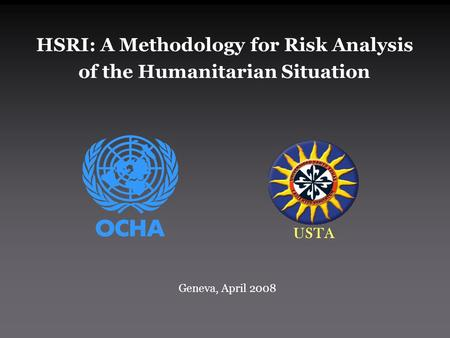 HSRI: A Methodology for Risk Analysis of the Humanitarian Situation USTA Geneva, April 2008.
