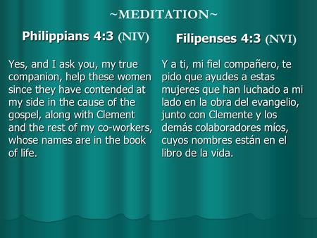 ~MEDITATION~ Philippians 4:3 Philippians 4:3 (NIV) Yes, and I ask you, my true companion, help these women since they have contended at my side in the.