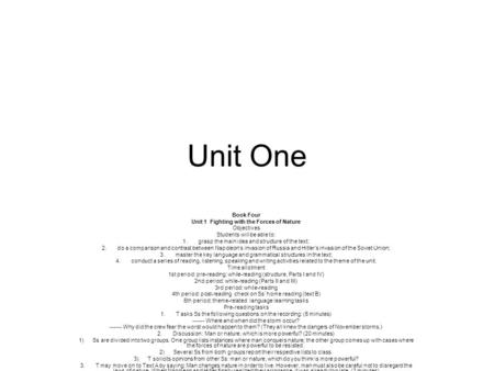 Unit One Book Four Unit 1 Fighting with the Forces of Nature Objectives Students will be able to: 1. grasp the main idea and structure of the text; 2.