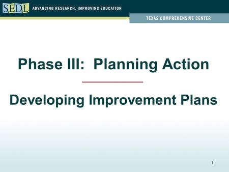 1 Phase III: Planning Action Developing Improvement Plans.