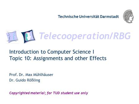 Telecooperation/RBG Technische Universität Darmstadt Copyrighted material; for TUD student use only Introduction to Computer Science I Topic 10: Assignments.