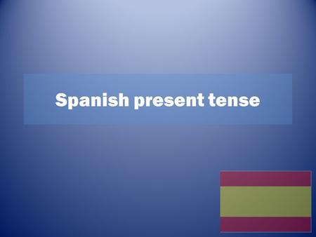 Spanish present tense. Spanish verbs In Spanish there are 3 types of infinitive verb endings: -ar (hablar) –er (comer) –ir (vivir) An infinitive is the.