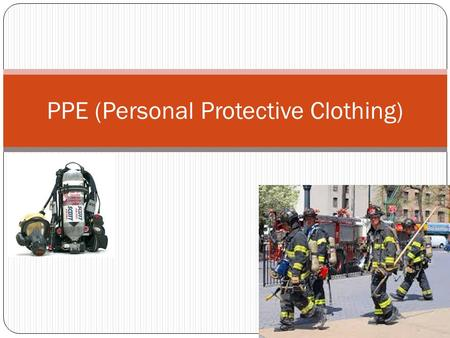 PPE (Personal Protective Clothing). Components of PPE Helmet- Protects the head from impact and puncture injures as well as from scalding water Protective.