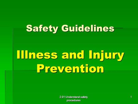 Safety Guidelines Illness and Injury Prevention Safety Guidelines Illness and Injury Prevention 2.01 Understand safety procedures 1.