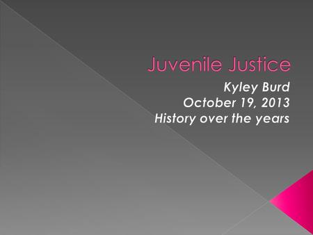  A juvenile is a young person not yet an adult  7-18 years of age  Can be sentenced to life in prison but not death.