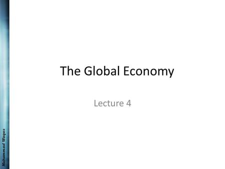 Muhammad Waqas The Global Economy Lecture 4. Muhammad Waqas Recap Internatonal trade The basic theories of world trade Balance of payments Exchange rates.