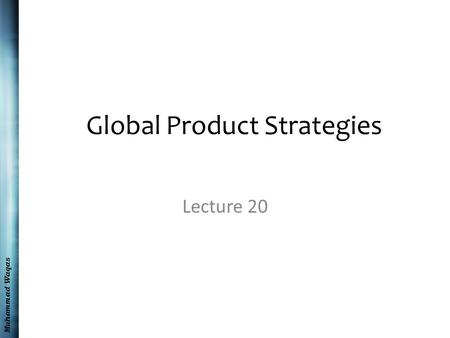 Muhammad Waqas Global Product Strategies Lecture 20.