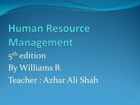 5 th edition By Williams B. Teacher : Azhar Ali Shah 1.