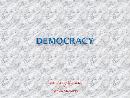 Democracy & France by Samin Mohebbi. Democracy is a form of government in which all citizens have an equal say in the decisions that affect their lives.form.