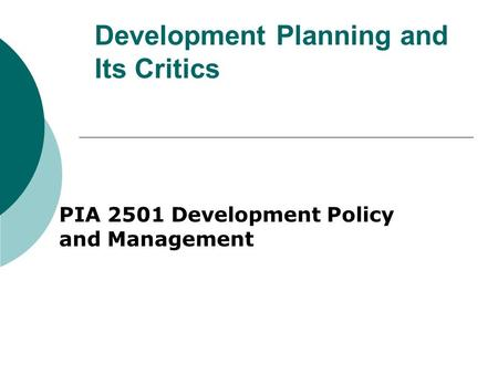 Development Planning and Its Critics PIA 2501 Development Policy and Management.