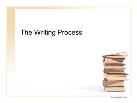 The Writing Process Communication Arts.