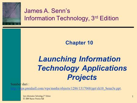 1 Senn, Information Technology, 3 rd Edition © 2004 Pearson Prentice Hall James A. Senn's Information Technology, 3 rd Edition Chapter 10 Launching Information.