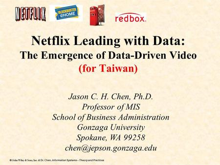 Dr. Chen, Information Systems – Theory and Practices  John Wiley & Sons, Inc. & Dr. Chen, Information Systems – Theory and Practices Netflix Leading.