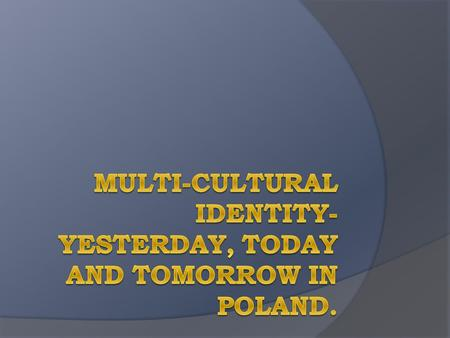 ethnic minorities  The Polish population isn't completely uniform in terms of culture. Polish come from different ethnic groups. The groups come from.