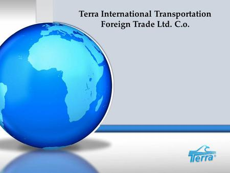 Terra International Transportation Foreign Trade Ltd. C.o.