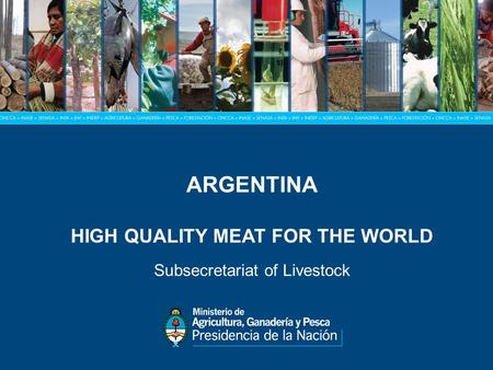 ARGENTINA HIGH QUALITY MEAT FOR THE WORLD Subsecretariat of Livestock.