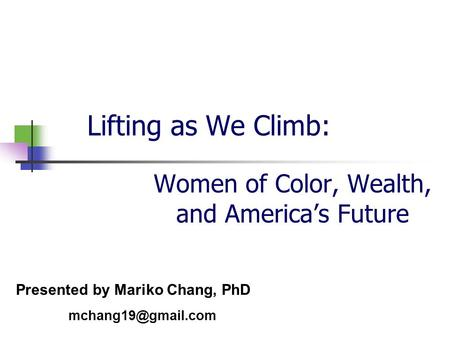 Lifting as We Climb: Women of Color, Wealth, and America's Future Presented by Mariko Chang, PhD
