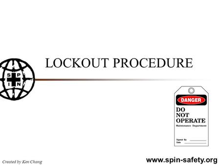 Www.spin-safety.org Created by Ken Chang LOCKOUT PROCEDURE.