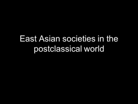 East Asian societies in the postclassical world