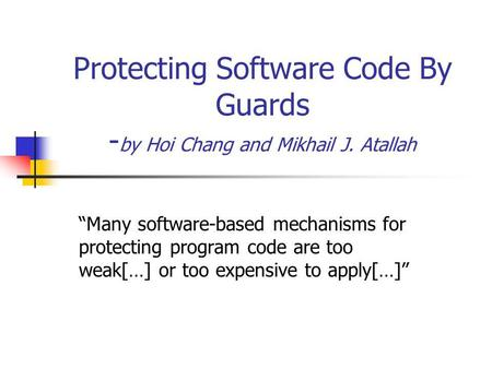 "Protecting Software Code By Guards - by Hoi Chang and Mikhail J. Atallah ""Many software-based mechanisms for protecting program code are too weak[…] or."