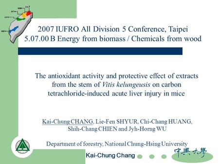 2007 IUFRO All Division 5 Conference, Taipei 5.07.00 B Energy from biomass / Chemicals from wood The antioxidant activity and protective effect of extracts.