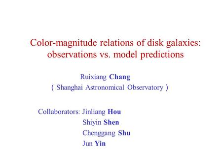 Color-magnitude relations of disk galaxies: observations vs. model predictions Ruixiang Chang ( Shanghai Astronomical Observatory ) Collaborators: Jinliang.