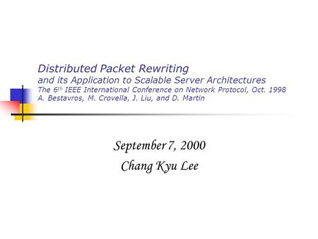 Distributed Packet Rewriting and its Application to Scalable Server Architectures The 6 th IEEE International Conference on Network Protocol, Oct. 1998.