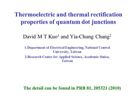 Thermoelectric and thermal rectification properties of quantum dot junctions David M T Kuo 1 and Yia-Chung Chang 2 1:Department of Electrical Engineering,