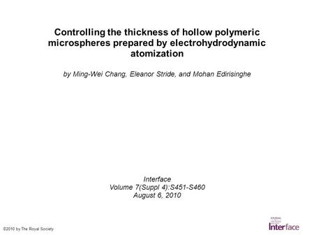 Controlling the thickness of hollow polymeric microspheres prepared by electrohydrodynamic atomization by Ming-Wei Chang, Eleanor Stride, and Mohan Edirisinghe.
