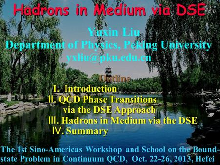 Hadrons in Medium via DSE Yuxin Liu Department of Physics, Peking University The 1st Sino-Americas Workshop and School on the Bound- state.