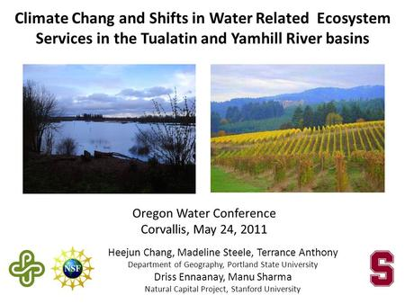 Heejun Chang, Madeline Steele, Terrance Anthony Department of Geography, Portland State University Driss Ennaanay, Manu Sharma Natural Capital Project,