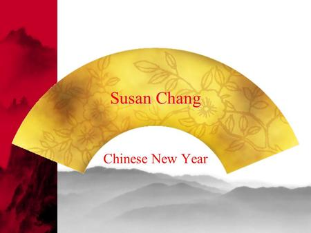 Susan Chang Chinese New Year. Long Live the Tradition  I would like to introduce a tradition in my family. No matter how busy life is, my husband and.
