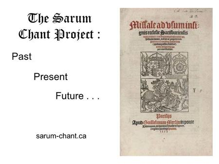 The Sarum Chant Project : Past Present Future... sarum-chant.ca.