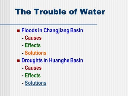 The Trouble of Water Floods in Changjiang Basin - Causes - Effects - Solutions Droughts in Huanghe Basin - Causes - Effects - SolutionsSolutions.